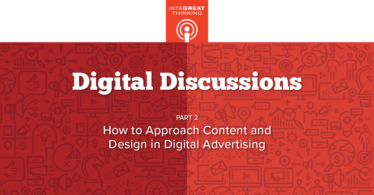 Digital Discussions Part 2: How to Approach Content and Design in Digital Advertising